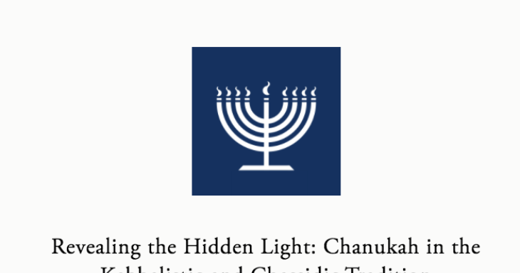 Revealing the Hidden Light: Chanukah in the Kabbalistic and Chassidic Tradition