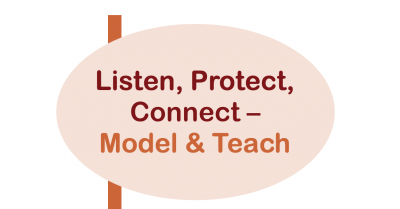 Listen, Protect, Connect - Model & Teach