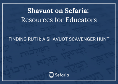 Finding Ruth: A Shavuot Scavenger Hunt